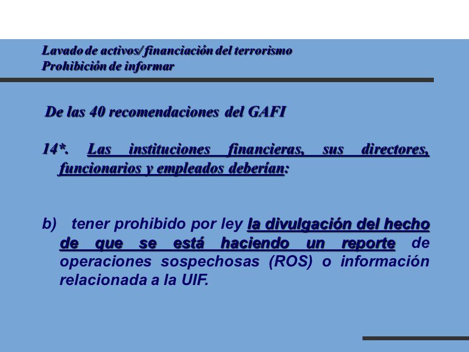 Lavado de activos/ financiación del terrorismo Prohibición de informar De las 40 recomendaciones del GAFI 14*. Las instituciones financieras, sus dire
