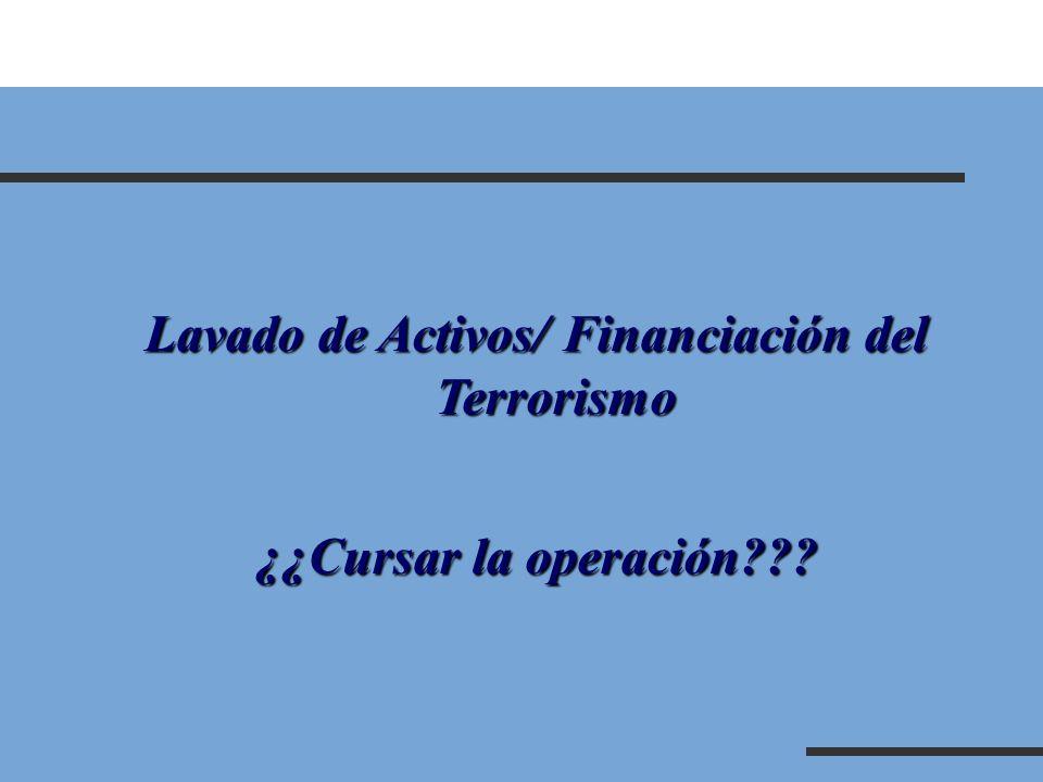 Lavado de Activos/ Financiación del Terrorismo ¿¿Cursar la operación???