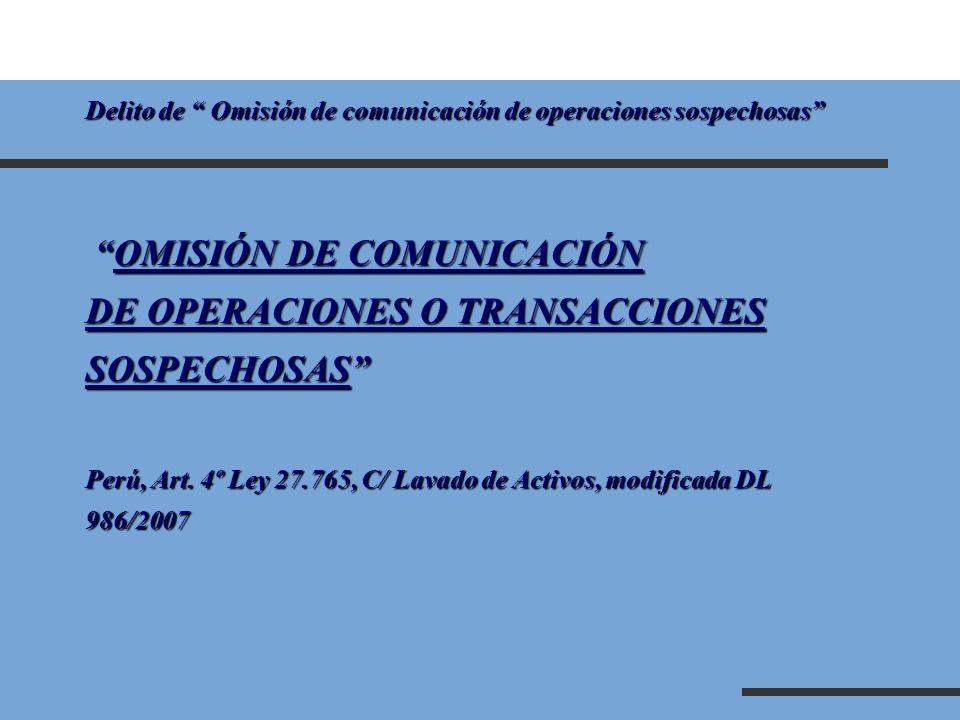 Delito de Omisión de comunicación de operaciones sospechosas OMISIÓN DE COMUNICACIÓN OMISIÓN DE COMUNICACIÓN DE OPERACIONES O TRANSACCIONES SOSPECHOSA