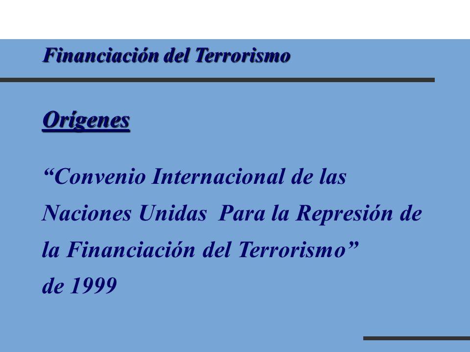 Financiación del Terrorismo Orígenes Convenio Internacional de las Naciones Unidas Para la Represión de la Financiación del Terrorismo de 1999