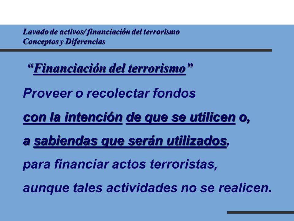Lavado de activos/ financiación del terrorismo Conceptos y Diferencias Financiación del terrorismoFinanciación del terrorismo Proveer o recolectar fon