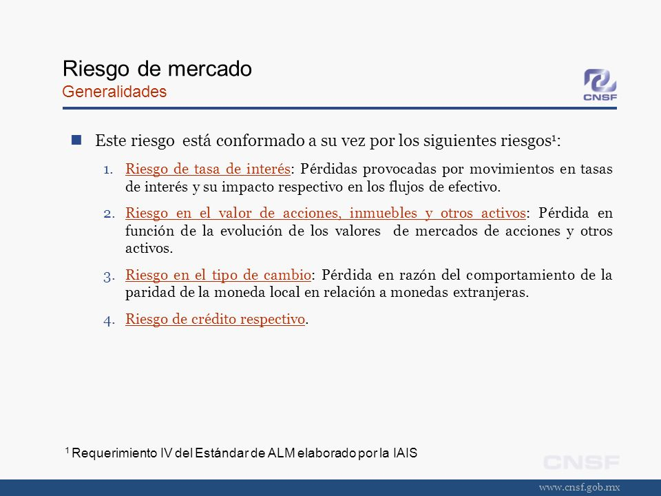 www.cnsf.gob.mx Riesgo de mercado Generalidades Este riesgo incorpora tanto el riesgo general de mercado al que está expuesto el portafolio total de inversiones, así como el riesgo específico de mercado de cada inversión.