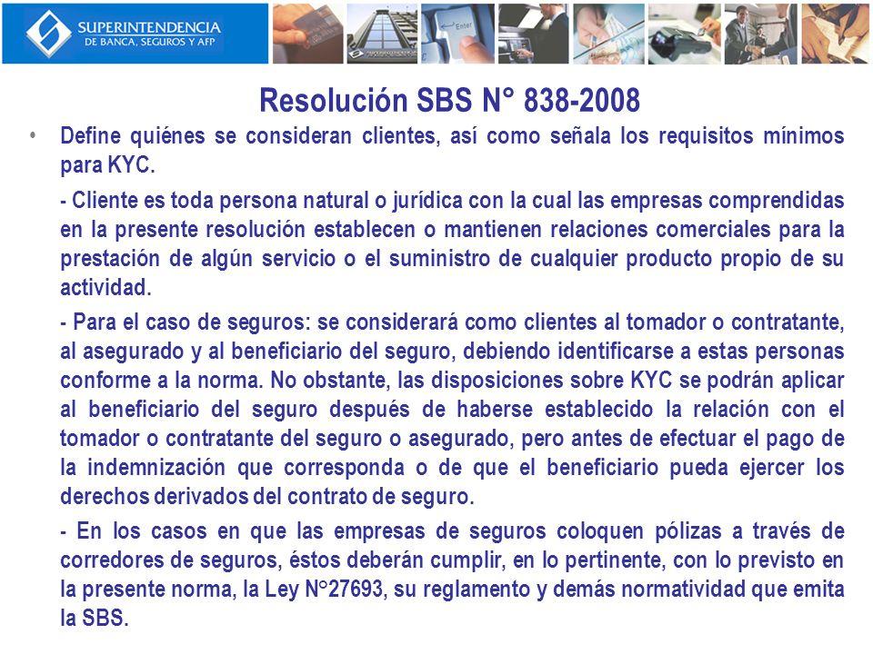 Resolución SBS N° 838-2008 Define quiénes se consideran clientes, así como señala los requisitos mínimos para KYC. - Cliente es toda persona natural o