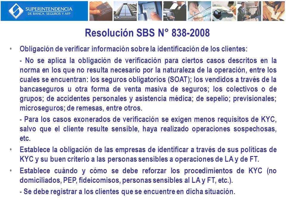 Resolución SBS N° 838-2008 Obligación de verificar información sobre la identificación de los clientes: - No se aplica la obligación de verificación p