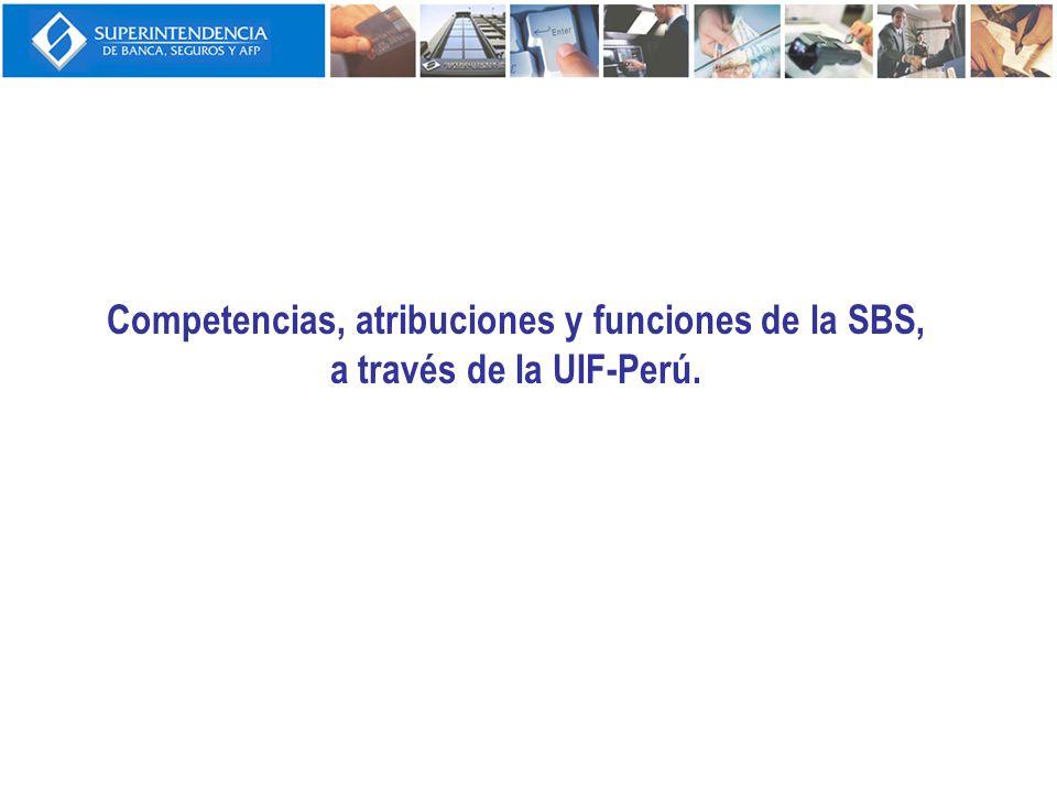 Competencias, atribuciones y funciones de la SBS, a través de la UIF-Perú (1) Mediante Ley Nº29038 la UIF-Perú fue incorporada dentro de la SBS como una Superintendencia Adjunta, asumiendo esta última desde el 12/09/2007 las siguientes competencias, atribuciones y funciones que le correspondían a la UIF-Perú: Recibe, analiza y trata los ROS enviados por los Oficiales de Cumplimiento (OC) de los Sujetos Obligados (SO).
