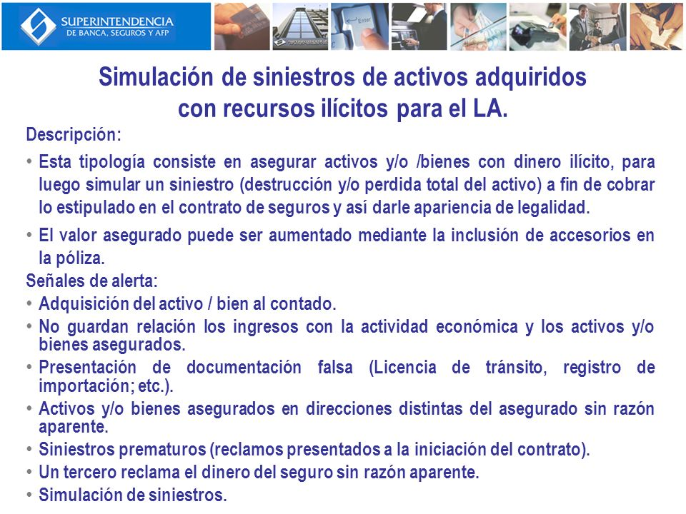 Simulación de siniestros de activos adquiridos con recursos ilícitos para el LA. Descripción: Esta tipología consiste en asegurar activos y/o /bienes