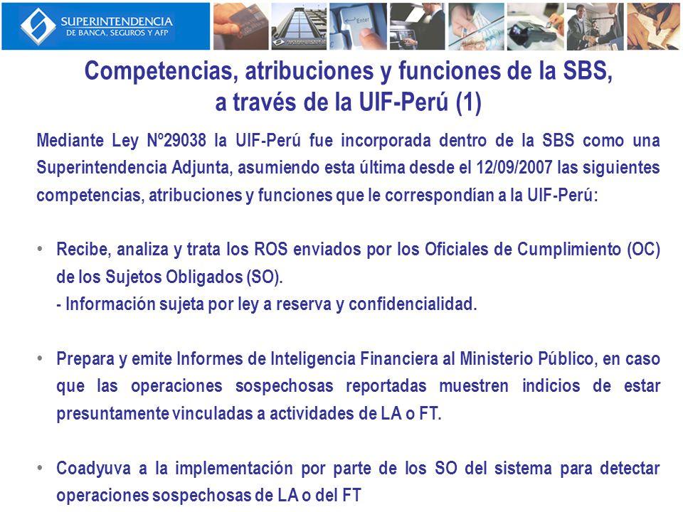 Competencias, atribuciones y funciones de la SBS, a través de la UIF-Perú (1) Mediante Ley Nº29038 la UIF-Perú fue incorporada dentro de la SBS como u