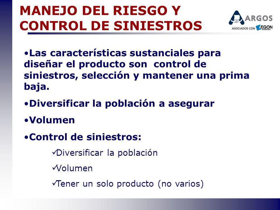 MANEJO DEL RIESGO Y CONTROL DE SINIESTROS Las características sustanciales para diseñar el producto son control de siniestros, selección y mantener un
