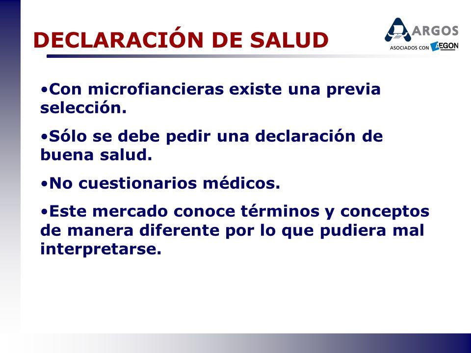 DECLARACIÓN DE SALUD Con microfiancieras existe una previa selección. Sólo se debe pedir una declaración de buena salud. No cuestionarios médicos. Est