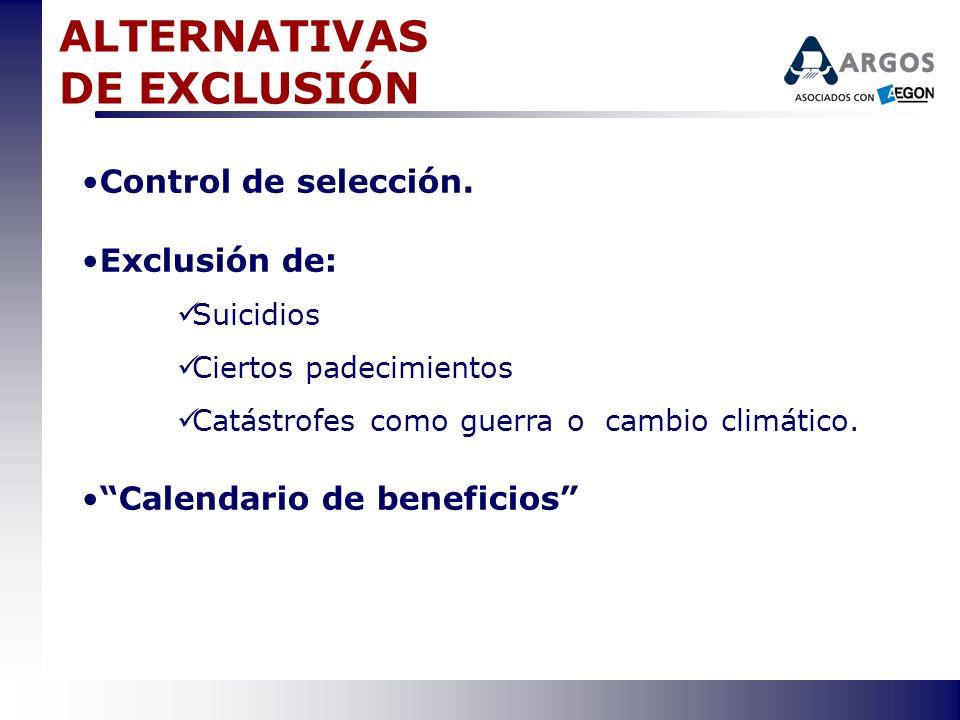 ALTERNATIVAS DE EXCLUSIÓN Control de selección. Exclusión de: Suicidios Ciertos padecimientos Catástrofes como guerra o cambio climático. Calendario d