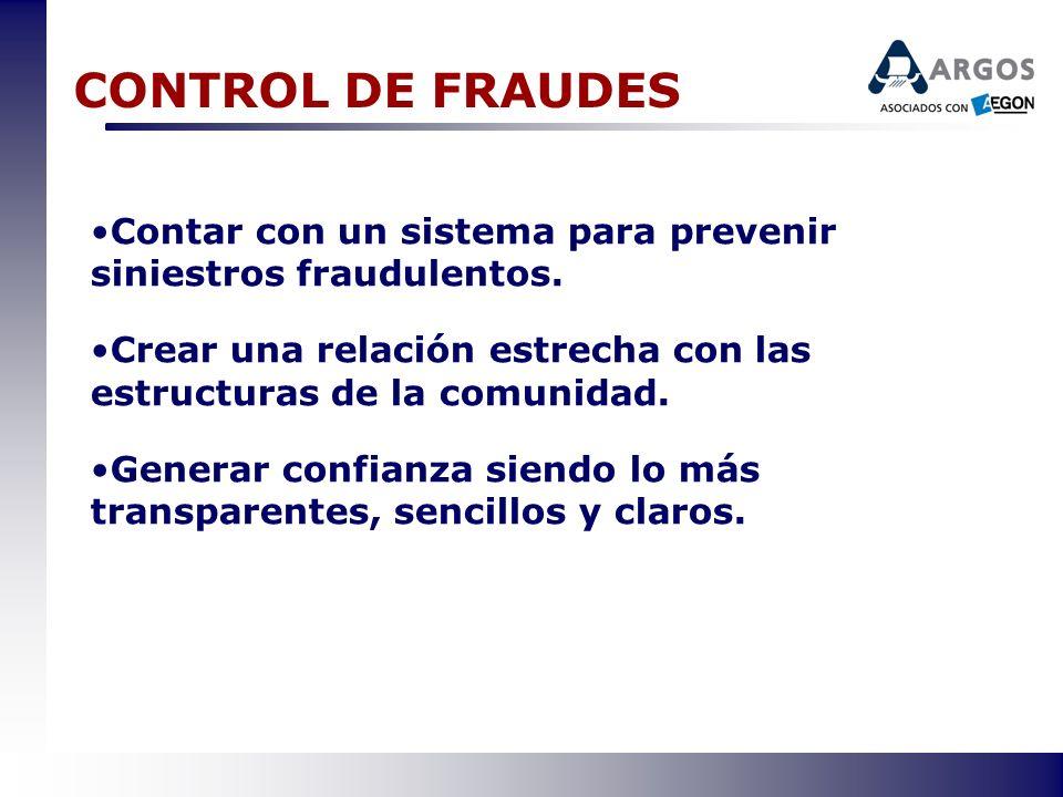 CONTROL DE FRAUDES Contar con un sistema para prevenir siniestros fraudulentos. Crear una relación estrecha con las estructuras de la comunidad. Gener