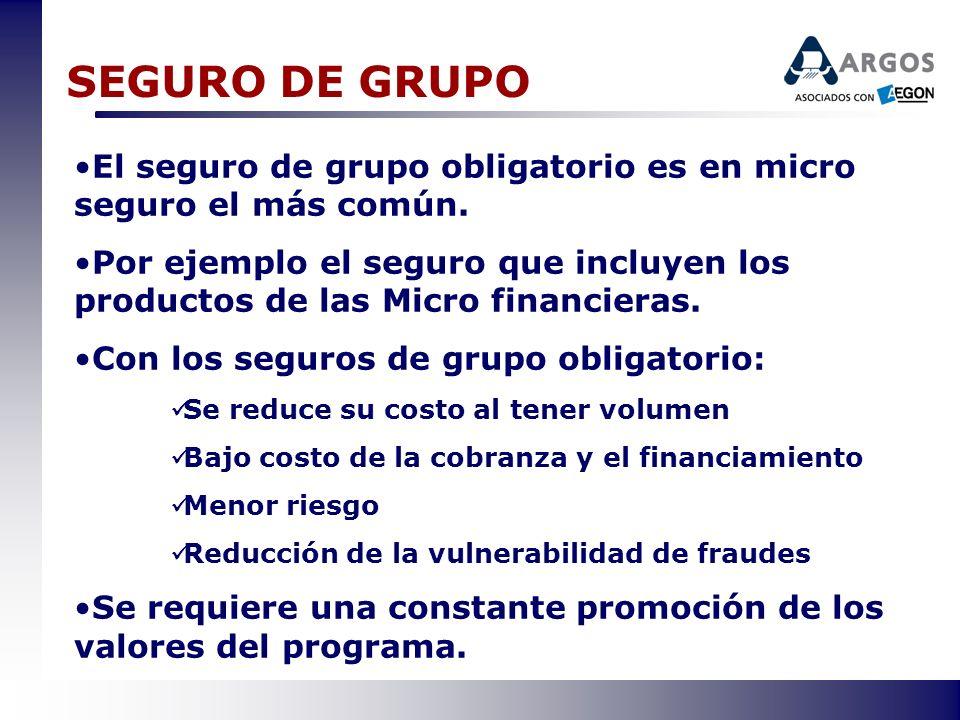 SEGURO DE GRUPO El seguro de grupo obligatorio es en micro seguro el más común. Por ejemplo el seguro que incluyen los productos de las Micro financie