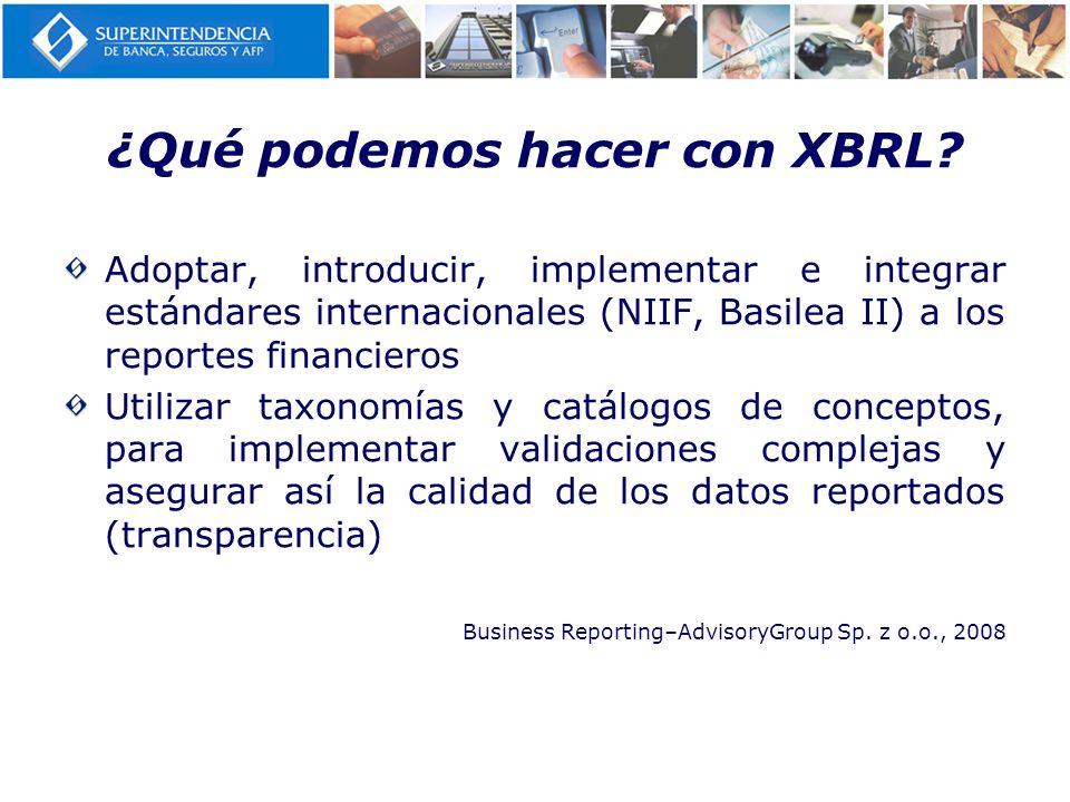 ¿Qué podemos hacer con XBRL? Adoptar, introducir, implementar e integrar estándares internacionales (NIIF, Basilea II) a los reportes financieros Util