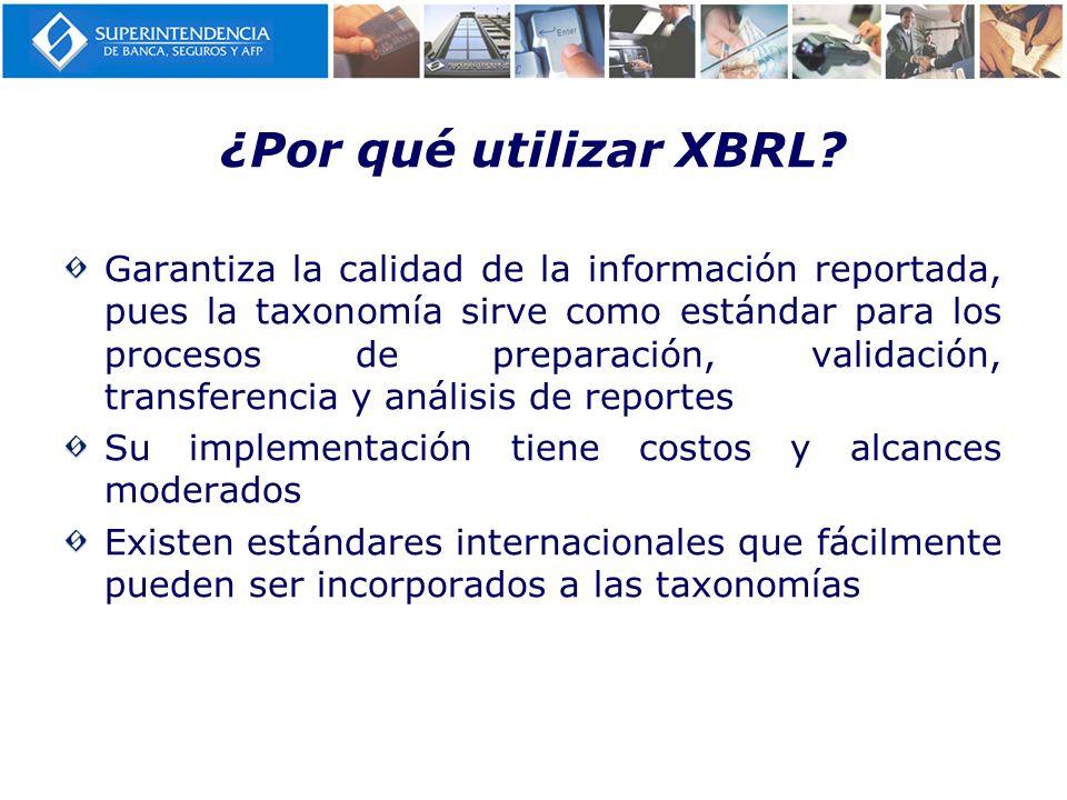 ¿Por qué utilizar XBRL? Garantiza la calidad de la información reportada, pues la taxonomía sirve como estándar para los procesos de preparación, vali