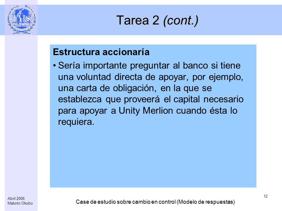 Case de estudio sobre cambio en control (Modelo de respuestas) 12 Abril 2006 Makoto Okubo Tarea 2 (cont.) Estructura accionaría Sería importante pregu
