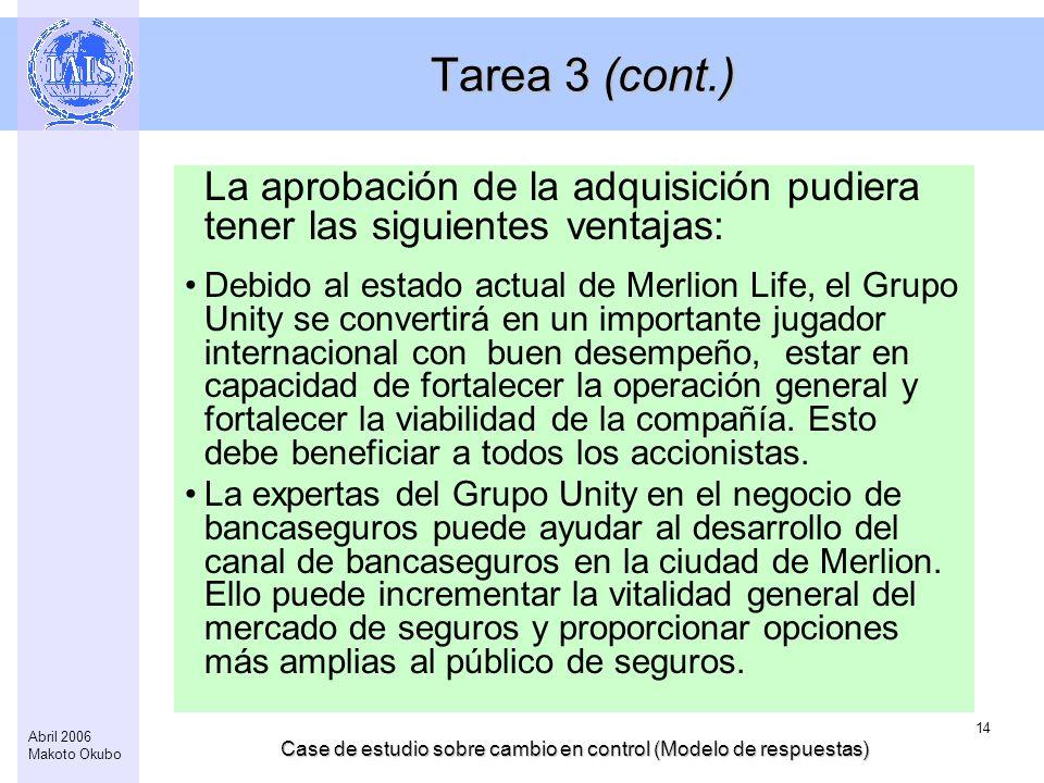 Case de estudio sobre cambio en control (Modelo de respuestas) 14 Abril 2006 Makoto Okubo Tarea 3 (cont.) La aprobación de la adquisición pudiera tene