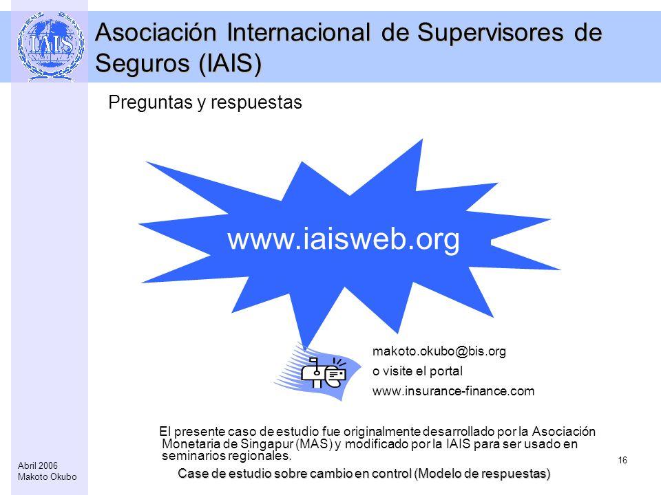 Case de estudio sobre cambio en control (Modelo de respuestas) 16 Abril 2006 Makoto Okubo www.iaisweb.org Asociación Internacional de Supervisores de