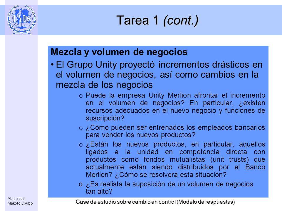 Case de estudio sobre cambio en control (Modelo de respuestas) 4 Abril 2006 Makoto Okubo Tarea 1 (cont.) Mezcla y volumen de negocios El Grupo Unity p