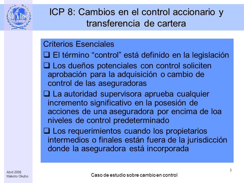 Caso de estudio sobre cambio en control 3 Abril 2006 Makoto Okubo ICP 8: Cambios en el control accionario y transferencia de cartera Criterios Esencia