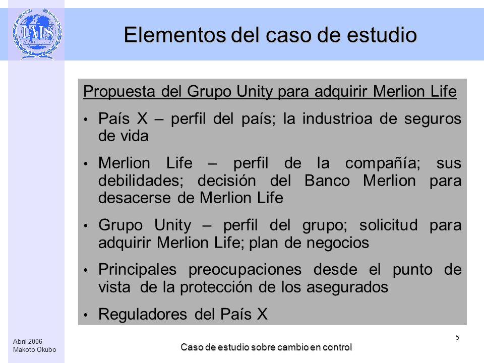 Caso de estudio sobre cambio en control 5 Abril 2006 Makoto Okubo Elementos del caso de estudio Propuesta del Grupo Unity para adquirir Merlion Life P