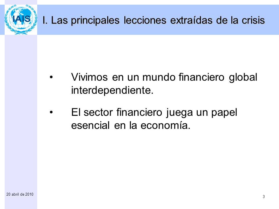 4 20 abril de 2010 El G-20 ha recomendado que todos los reguladores financieros nacionales y la IAIS tengan en cuenta la estabilidad del sistema financiero en sus mandatos.