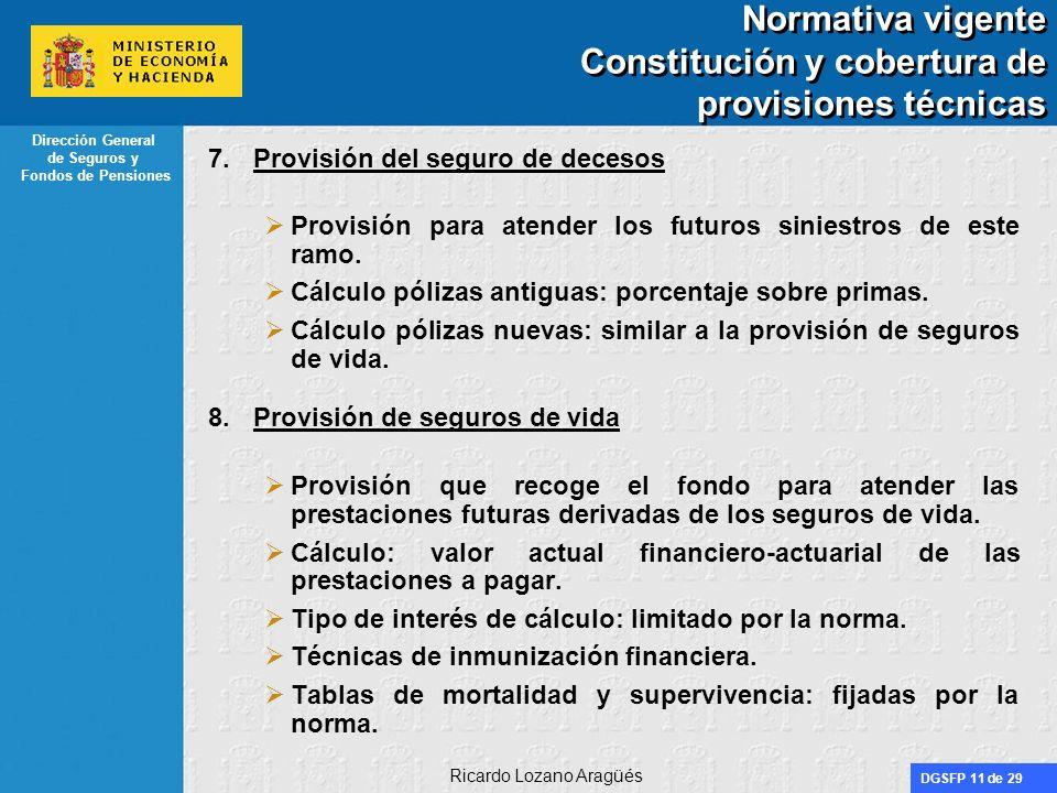 DGSFP 11 de 29 Dirección General de Seguros y Fondos de Pensiones Ricardo Lozano Aragüés Normativa vigente Constitución y cobertura de provisiones téc