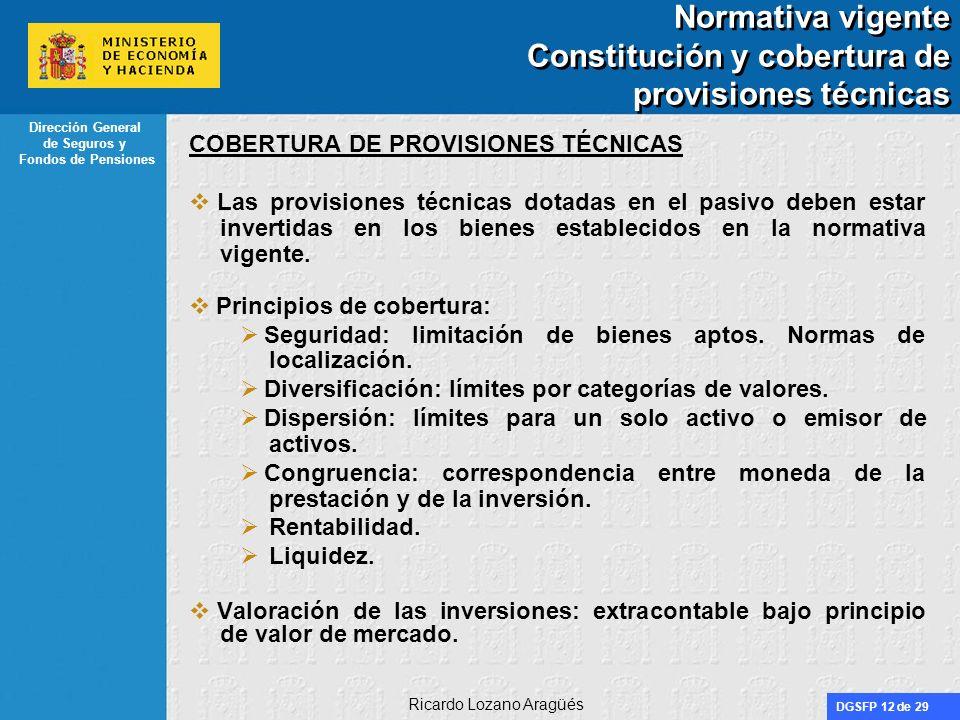 DGSFP 12 de 29 Dirección General de Seguros y Fondos de Pensiones Ricardo Lozano Aragüés Normativa vigente Constitución y cobertura de provisiones téc