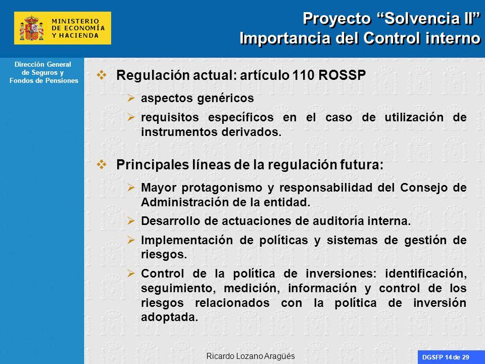 DGSFP 14 de 29 Dirección General de Seguros y Fondos de Pensiones Ricardo Lozano Aragüés Proyecto Solvencia II Importancia del Control interno Regulac