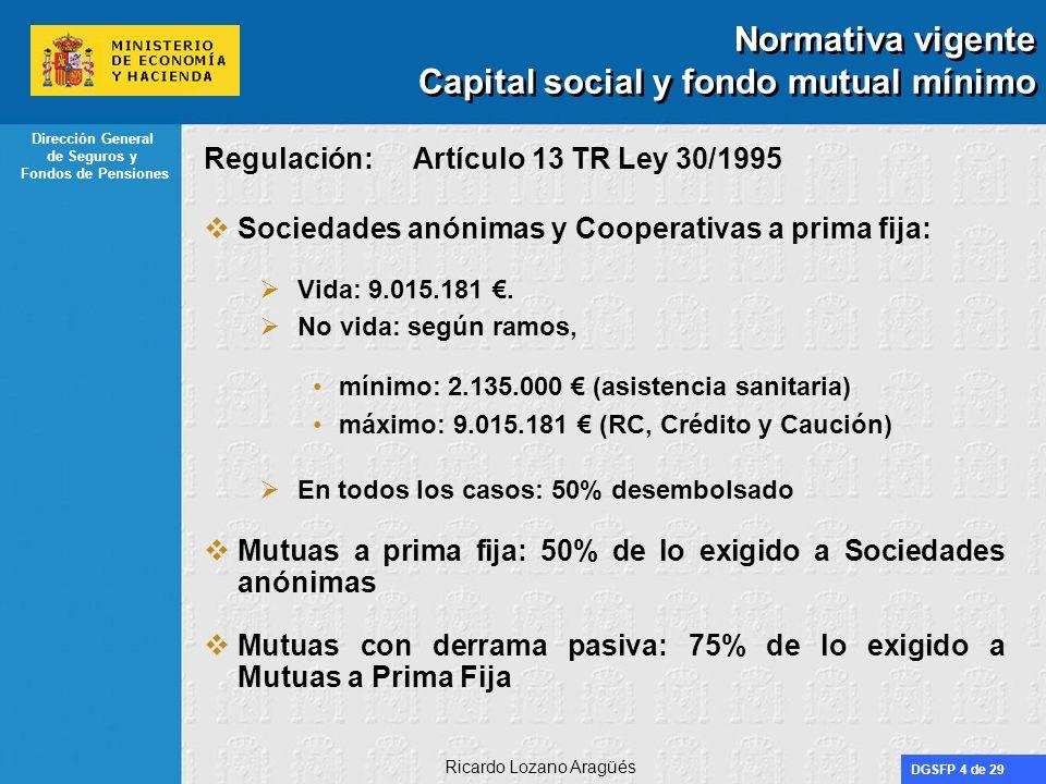 DGSFP 4 de 29 Dirección General de Seguros y Fondos de Pensiones Ricardo Lozano Aragüés Normativa vigente Capital social y fondo mutual mínimo Regulac