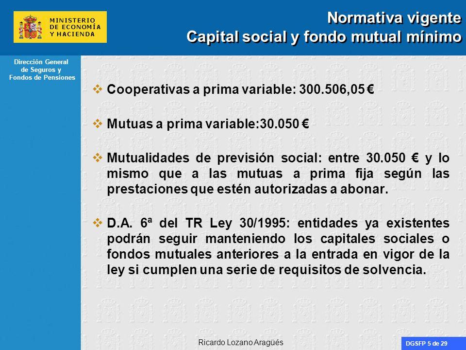 DGSFP 5 de 29 Dirección General de Seguros y Fondos de Pensiones Ricardo Lozano Aragüés Normativa vigente Capital social y fondo mutual mínimo Coopera