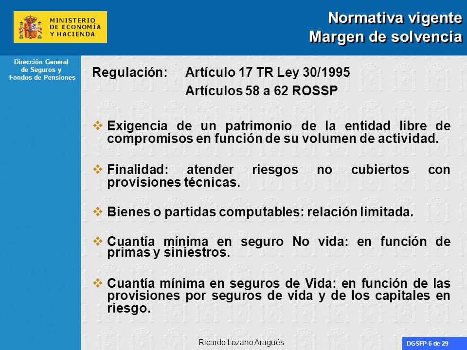 DGSFP 7 de 29 Dirección General de Seguros y Fondos de Pensiones Ricardo Lozano Aragüés Normativa vigente Fondo de garantía Regulación: Artículo 18 TR Ley 30/1995 Artículo 63 ROSSP Requisito adicional al margen de solvencia.