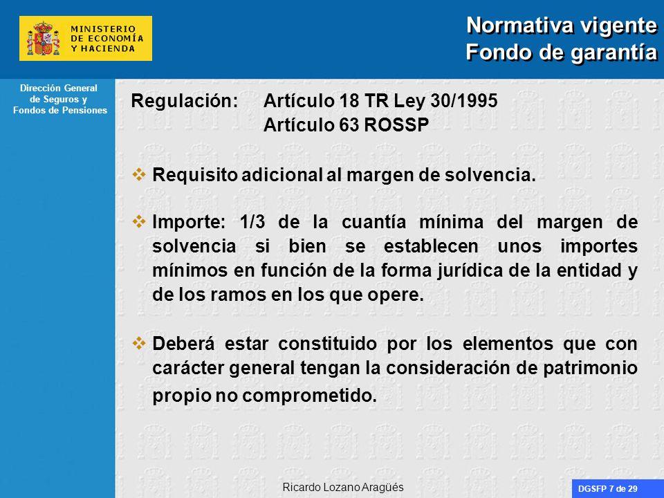 DGSFP 7 de 29 Dirección General de Seguros y Fondos de Pensiones Ricardo Lozano Aragüés Normativa vigente Fondo de garantía Regulación: Artículo 18 TR