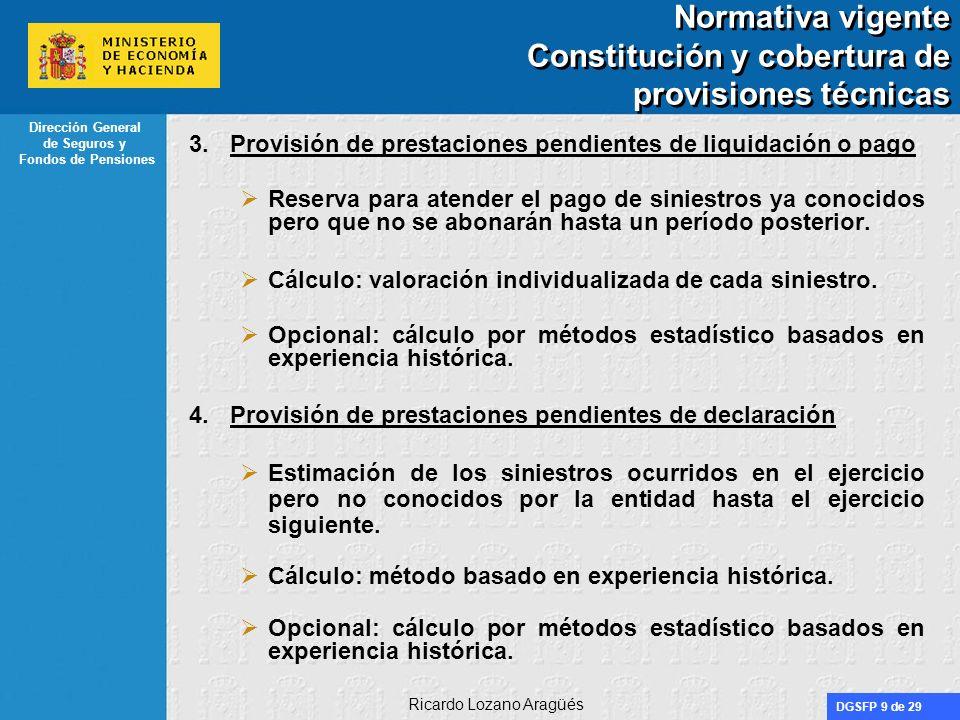 DGSFP 10 de 29 Dirección General de Seguros y Fondos de Pensiones Ricardo Lozano Aragüés Normativa vigente Constitución y cobertura de provisiones técnicas 5.