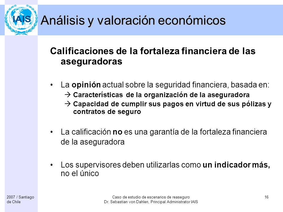 Caso de estudio de escenarios de reaseguro Dr. Sebastian von Dahlen, Principal Administrator IAIS 162007 / Santiago de Chile Análisis y valoración eco