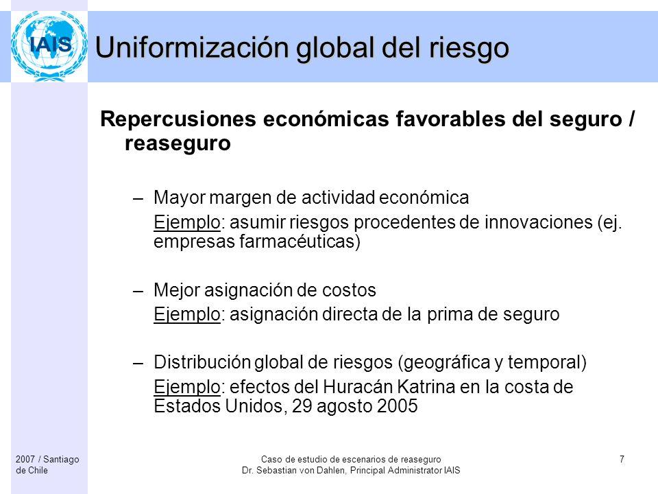 Caso de estudio de escenarios de reaseguro Dr. Sebastian von Dahlen, Principal Administrator IAIS 72007 / Santiago de Chile Uniformización global del