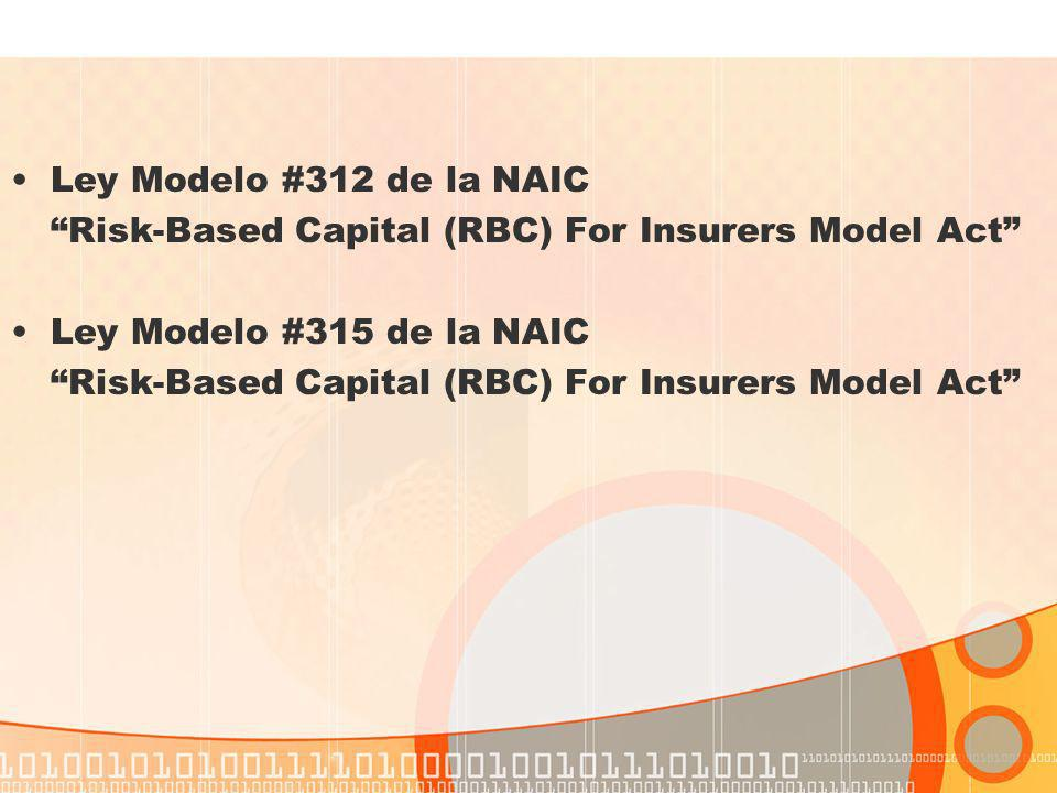 Ley Modelo #312 de la NAIC Risk-Based Capital (RBC) For Insurers Model Act Ley Modelo #315 de la NAIC Risk-Based Capital (RBC) For Insurers Model Act