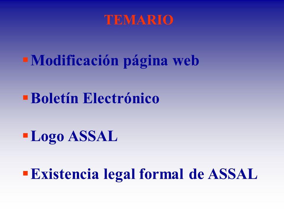 MODIFICACIÓN PÁGINA WEB Se recoge la opinión de los Miembros en encuesta de mayo 2004 Se buscó que el nuevo sitio fuera más intuitivo y útil para los Miembros de ASSAL y para los usuarios externos El sitio definitivo debe estar listo para la XVI Asamblea Anual
