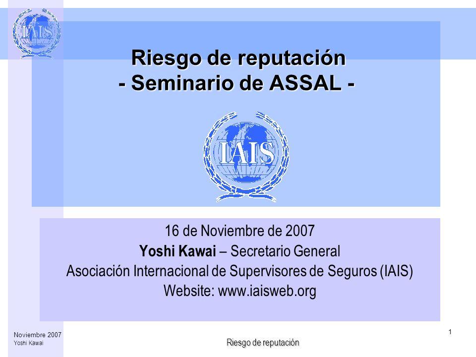 Riesgo de reputación 1 Noviembre 2007 Yoshi Kawai Riesgo de reputación - Seminario de ASSAL - Riesgo de reputación - Seminario de ASSAL - 16 de Noviem