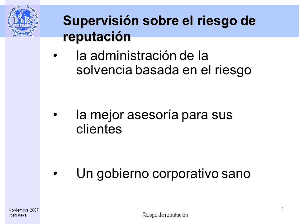 Riesgo de reputación 4 Noviembre 2007 Yoshi Kawai Supervisión sobre el riesgo de reputación la administración de la solvencia basada en el riesgo la m