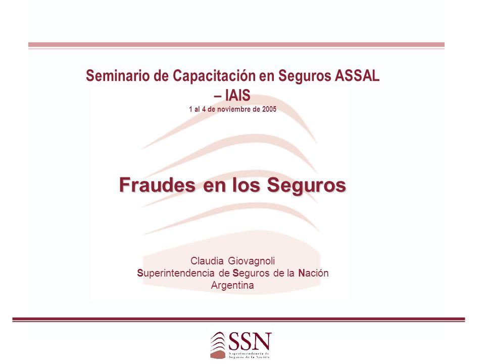 Seminario de Capacitación en Seguros ASSAL – IAIS 1 al 4 de noviembre de 2005 Fraudes en los Seguros Claudia Giovagnoli Superintendencia de Seguros de