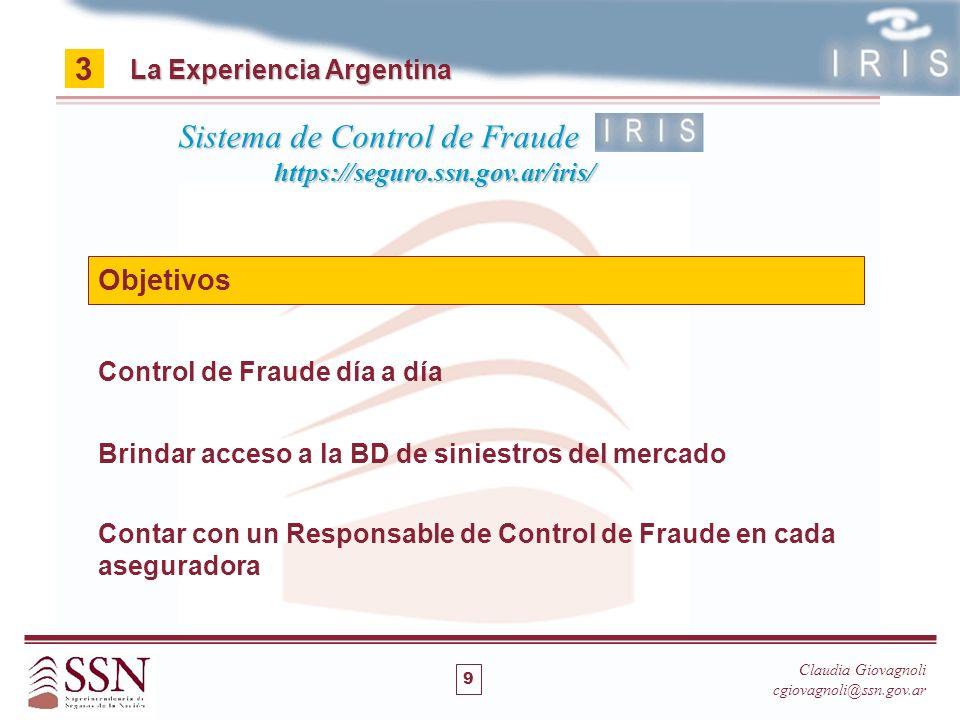 Control de Fraude día a día La Experiencia Argentina 3 Objetivos Claudia Giovagnoli cgiovagnoli@ssn.gov.ar Sistema de Control de Fraude https://seguro