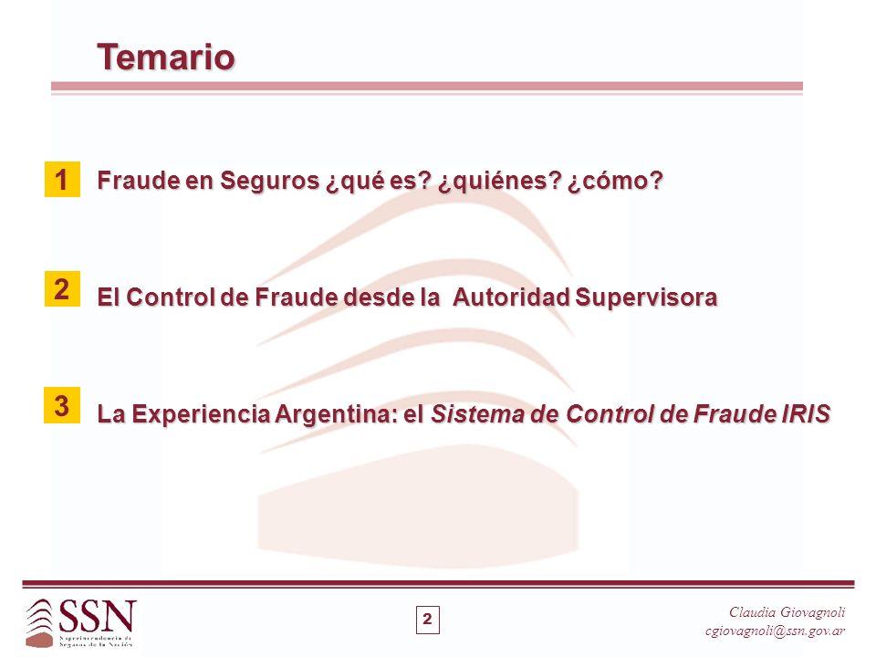 Temario Fraude en Seguros ¿qué es? ¿quiénes? ¿cómo? El Control de Fraude desde la Autoridad Supervisora La Experiencia Argentina: el Sistema de Contro