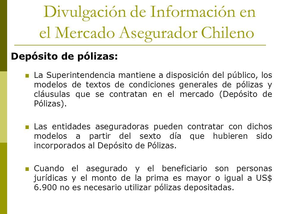 Divulgación de Información en el Mercado Asegurador Chileno Depósito de pólizas: La Superintendencia mantiene a disposición del público, los modelos de textos de condiciones generales de pólizas y cláusulas que se contratan en el mercado (Depósito de Pólizas).