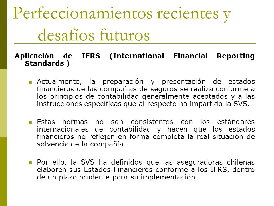 Perfeccionamientos recientes y desafíos futuros Aplicación de IFRS (International Financial Reporting Standards ) Actualmente, la preparación y presen