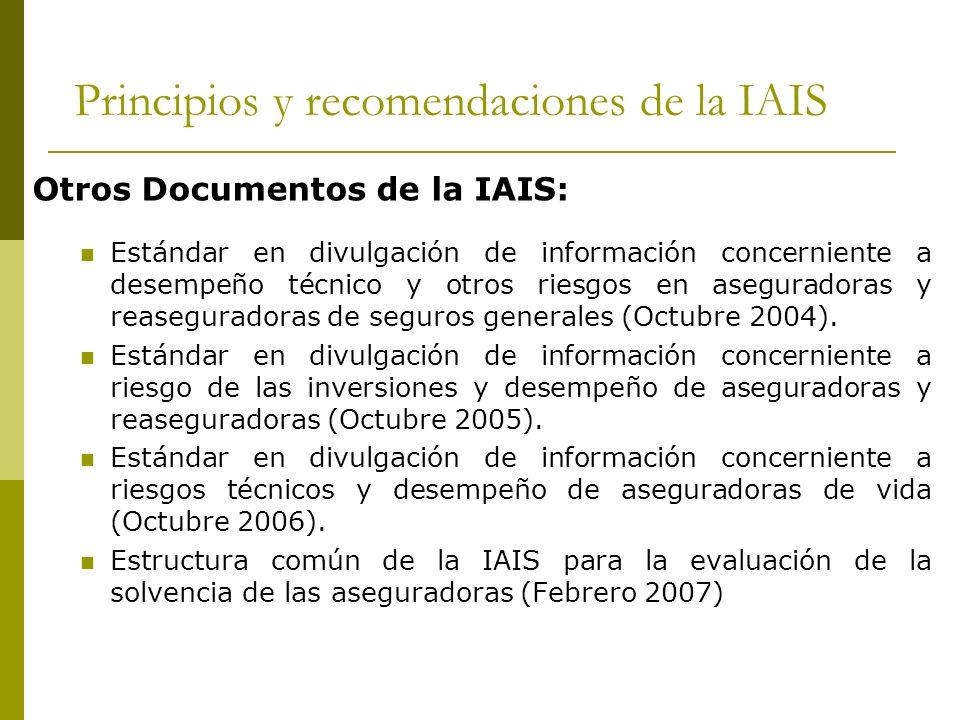 Principios y recomendaciones de la IAIS Otros Documentos de la IAIS: Estándar en divulgación de información concerniente a desempeño técnico y otros riesgos en aseguradoras y reaseguradoras de seguros generales (Octubre 2004).