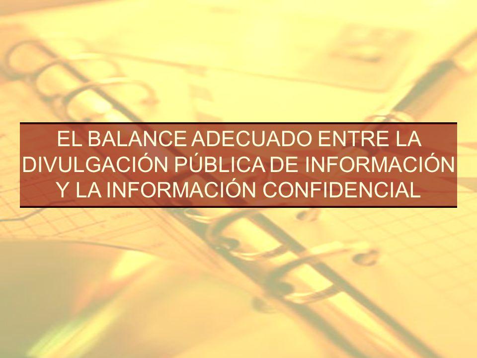 EL BALANCE ADECUADO ENTRE LA DIVULGACIÓN PÚBLICA DE INFORMACIÓN Y LA INFORMACIÓN CONFIDENCIAL