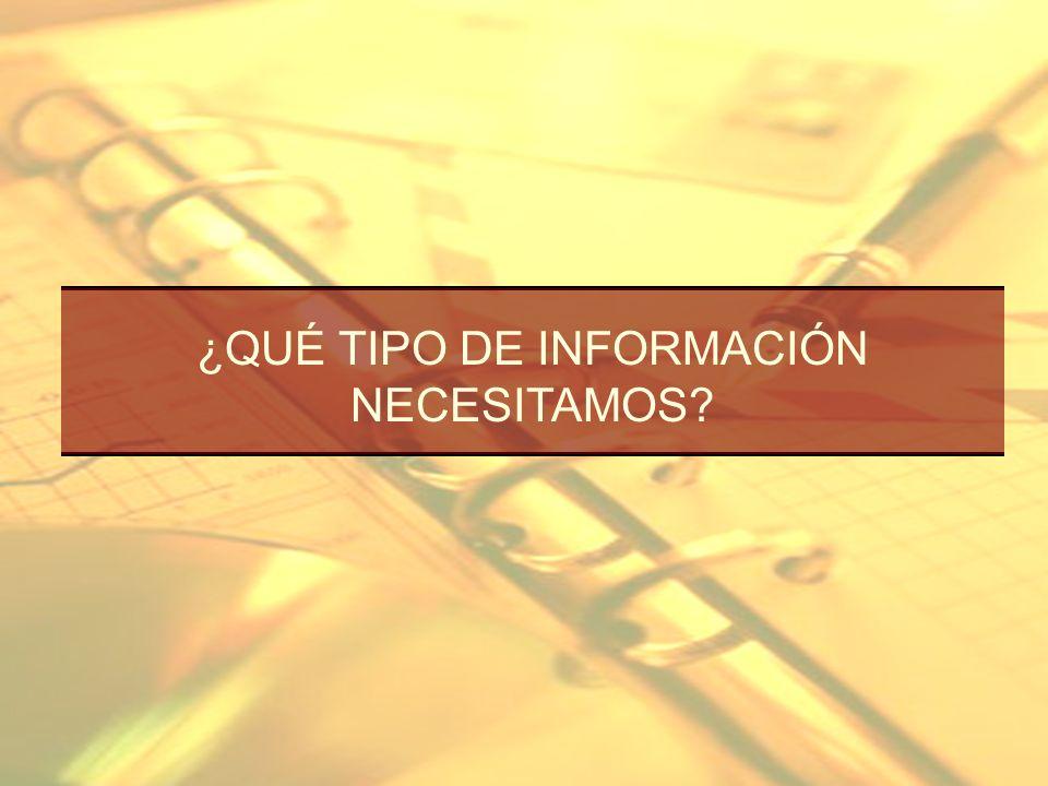 La información debe ser: –Abierta –Transparente La información debe ser también: –Confiable –Oportuna ¿QUÉ TIPO DE INFORMACIÓN NECESITAMOS?