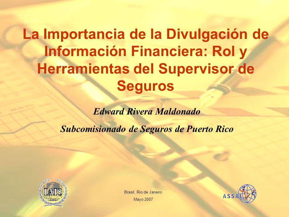 Edward Rivera Maldonado Subcomisionado de Seguros de Puerto Rico La Importancia de la Divulgación de Información Financiera: Rol y Herramientas del Su