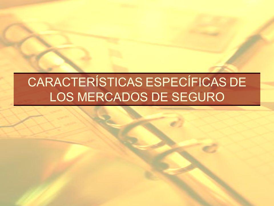 CARACTERÍSTICAS ESPECÍFICAS DE LOS MERCADOS DE SEGURO