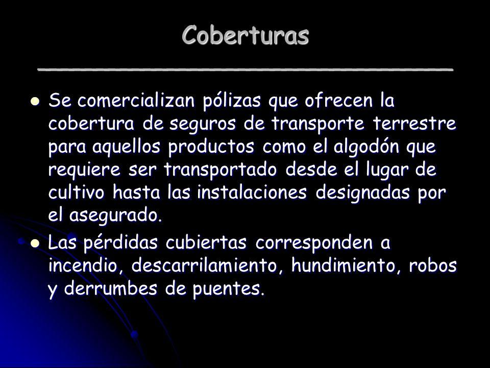 Coberturas ___________________________________ Se comercializan pólizas que ofrecen la cobertura de seguros de transporte terrestre para aquellos prod